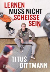 """Titus Dittmann: """"Lernen muss nicht scheiße sein"""""""